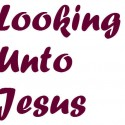 Looking to JESUS The Author & Finisher of Your Faith